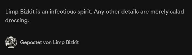 And you can take the cookie. Limp Bizkit stick it in the a.. of Spotify band biographies.